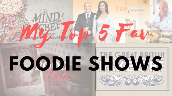 My Top 5 Foodie Shows